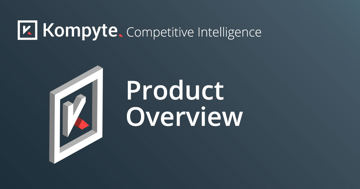 Learn more about Kompyte's Competitive Intelligence Platform