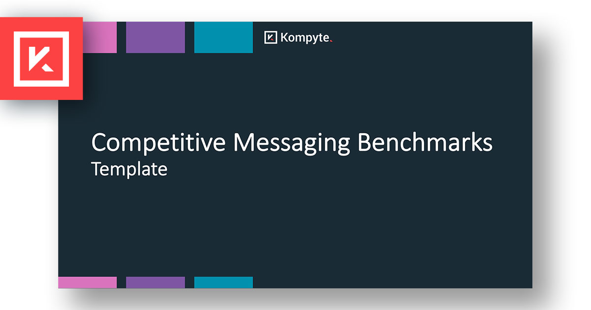 Download Your Competitive Messaging Benchmarks Template | Kompyte