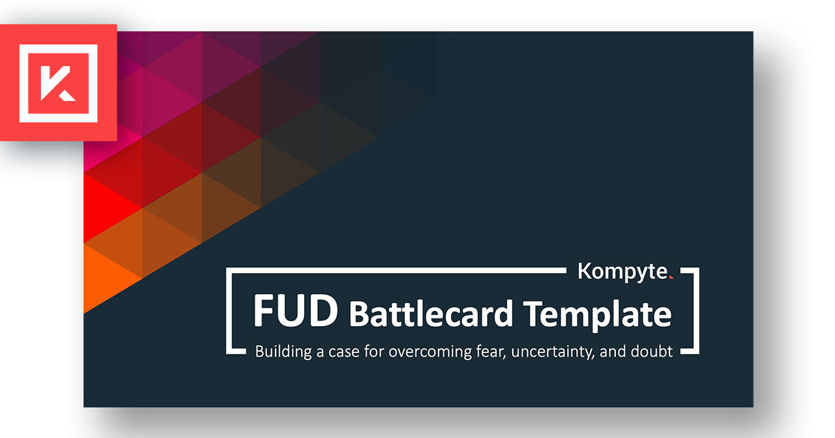 Download Your FUD Battlecard Template | Kompyte