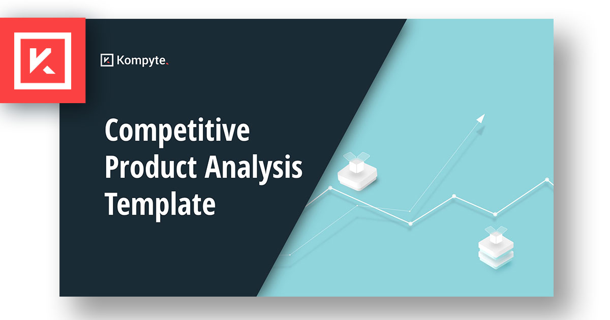 Free Competitive Product Analysis Template | Kompyte